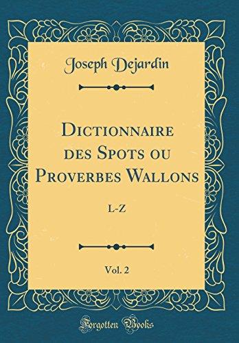 Dictionnaire Des Spots Ou Proverbes Wallons, Vol. 2: L-Z (Classic Reprint)