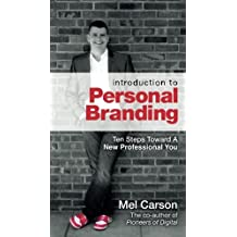 Introduction To Personal Branding: Ten Steps Toward A New Professional You