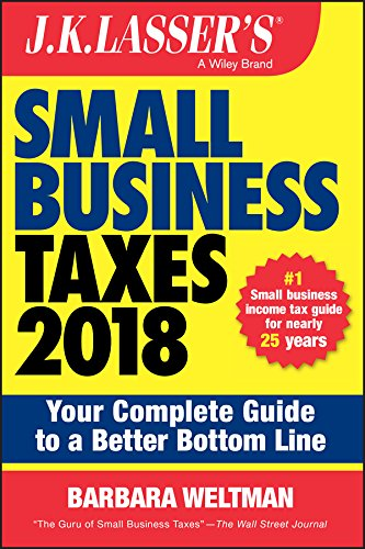 J.K. Lassers Small Business Taxes 2018: Your Complete Guide to a Better Bottom Line de