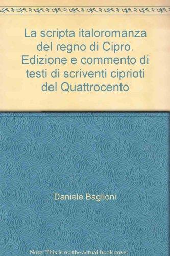 La scripta italoromanza del regno di Cipro. Edizione e commento di testi di scriventi ciprioti del Quattrocento