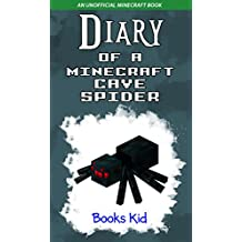 Diary of a Minecraft Cave Spider: An Unofficial Minecraft Book (Minecraft Diary Books and Wimpy Zombie Tales For Kids 16) (English Edition)