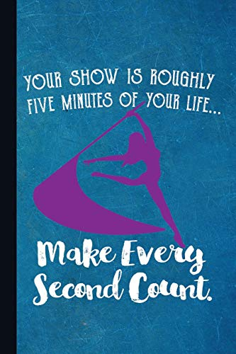 Your Show Is Roughly Five Minutes Of Your Life. Make Every Second Count.: Color Guard Journal With Lined Pages For Journaling, Studying, Writing, Daily Reflection / Prayer Workbook por Scott Jay Publishing