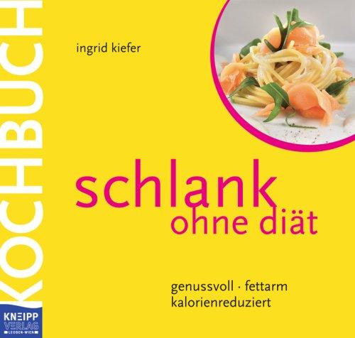 Schlank ohne Diät - Das Kochbuch: genussvoll - fettarm - kalorienreduziert