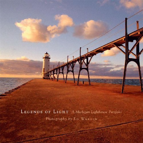 Legends of Light: A Michigan Lighthouse Portfolio by Ed Wargin (2005-05-01)