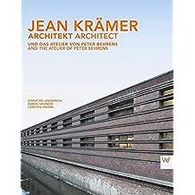 Jean Krämer - Architekt / Architect: und das Atelier von Peter Behrens / and the Atelier of Peter Behrens