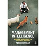 [(Management Intelligence: Sense and Nonsense for the Successful Manager)] [ By (author) Adrian Furnham ] [November, 2008]