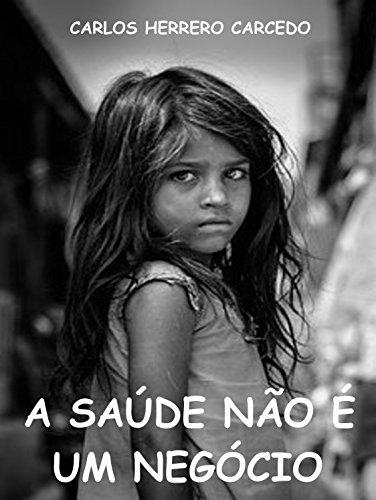 A SAÚDE NÃO É UM NEGÓCIO (Portuguese Edition)