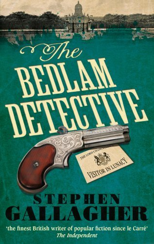 The Bedlam Detective by Stephen Gallagher (2013-05-23)