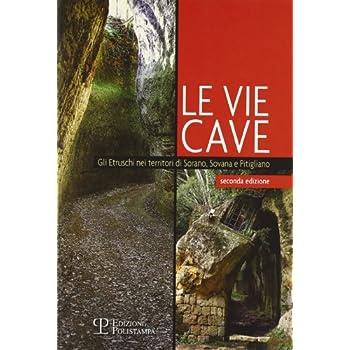 Le Vie Cave. Gli Etruschi Nei Territori Di Sorano, Sovana E Pitigliano