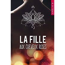 La fille aux cheveux roses : Un roman contemporain où amitié, sentiments et suspense vont bouleverser la vie de deux étudiantes que tout oppose