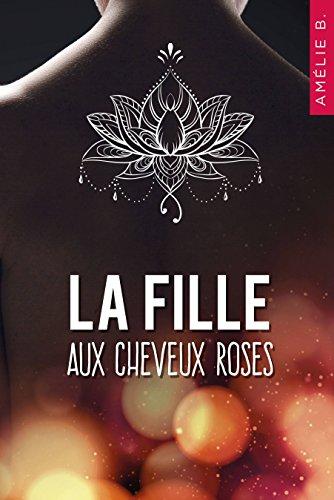 La fille aux cheveux roses : Un roman contemporain où amitié, sentiments et suspense vont bouleverser la vie de deux étudiantes que tout oppose par Amélie B.