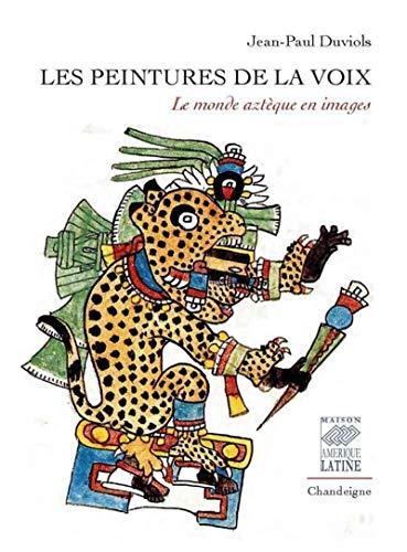 Les peintures de la voix - Le monde aztèque en images