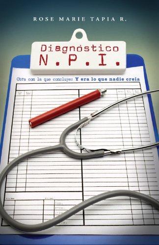 Diagnóstico: N. P. I. (Testimonio sobre Negligencia médica nº 2) por Rose Marie Tapia R.