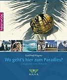 Wo geht's hier zum Paradies?: 33 magische Orte in Pazifik und Südsee