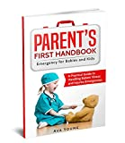 Parent's First Handbook: Emergency for Babies and Kids (A Practical Guide to Handling Babies' Illness and Injuries Emergencies) (English Edition)