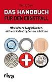 Das Handbuch für den Ernstfall: 99 Einfache Möglichkeiten, Sich Vor Katastrophen Zu Schützen - Bernie Carr