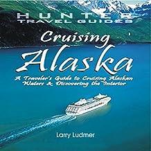 Cruising Alaska: A Traveler's Guide to Cruising Alaskan Waters & Discovering the Interior