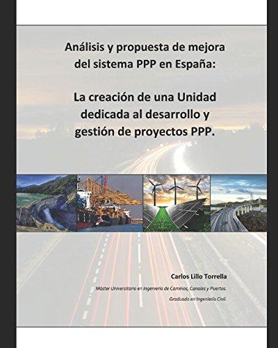 Análisis y propuesta de mejora del sistema PPP en España: La creación de una Unidad dedicada al desarrollo y gestión de proyectos PPP. (Ingeniería civil)