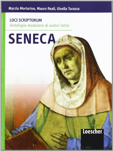 Loci scriptorum. Seneca. Per le Scuole superiori. Con espansione online
