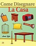 eBook Gratis da Scaricare Come Disegnare La Casa Disegno Per Bambini Imparare a Disegnare Volume 23 (PDF,EPUB,MOBI) Online Italiano