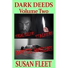 DARK DEEDS: Serial Killers, stalkers and domestic homicides, Volume 2