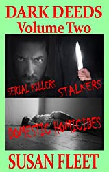 DARK DEEDS: Serial Killers, stalkers and domestic homicides, Volume 2 (English Edition)
