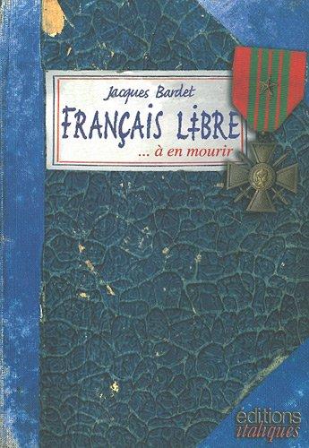 Franais libre...  en mourir : Carnet de guerre de Jacques Bardet, Liban-Palestine-Syrie-Egypte-Libye-Italie-Provence, 1942-1944
