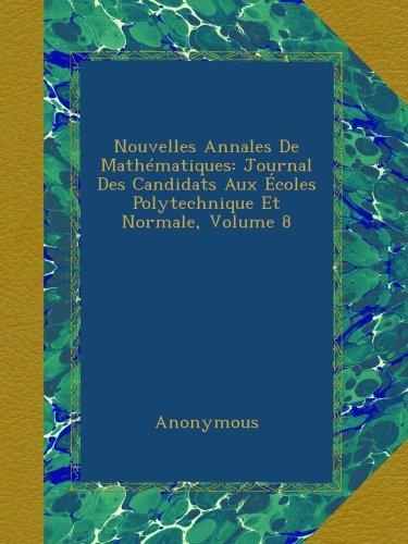 Nouvelles Annales De Mathématiques: Journal Des Candidats Aux Écoles Polytechnique Et Normale, Volume 8