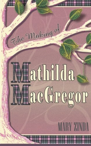 The Making of Mathilda MacGregor by Mary Zinda (2014-01-30)