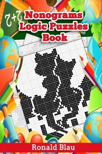 Nonograms Logic Puzzles Book: Small to Large Japanese Crossword / Griddlers / Picross / Hanjie Puzzles Take You to Magic Image Worlds: Volume 4 por Ronald Blau
