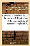Réponse à la circulaire de M. Le ministre de l'agriculture et du commerce, du 28 octobre 1874,: concernant la composition des chambres de commerce et leurs circonscriptions...