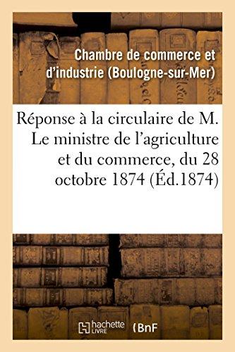 Réponse à la circulaire de M. Le ministre de l'agriculture et du commerce, du 28 octobre 1874,: concernant la composition des chambres de commerce et leurs circonscriptions