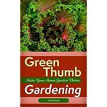 Green Thumb Gardening: Make Your Home Garden Thrive (Home Gardening, Organic Gardening, Botany) (English Edition)