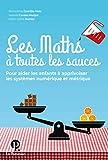 Les Maths à toutes les sauces - Pour aider les enfants à apprivoiser les systèmes numérique et métrique