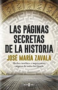 Las páginas secretas de la historia: Hechos insólitos e inquietantes enigmas de todas las épocas par José María Zavala