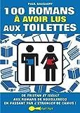 100 romans à avoir lus aux toilettes: De Tristan et Iseult aux romans de Houellebecq en passant par L'Étranger de Camus ! (French Edition)