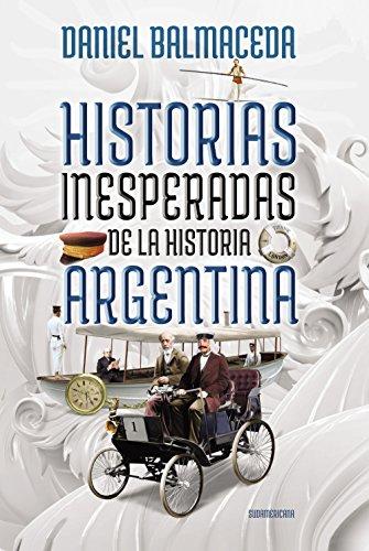 Historias inesperadas de la historia argentina: Tragedias, misterios y delirios de nuestro pasado