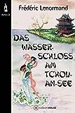 Das Wasserschloss am Tchou-An-See: Neue Ermittlungen des Richters Di, Band 1