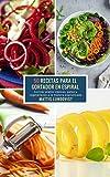 50 Recetas para el Cortador en Espiral: Cocinar platos clásicos, paleo y vegetarianos a la manera espiralizada