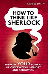 (How to Think Like Sherlock: Improve Your Powers of Observation, Memory and Deduction) By Daniel Smith (Author) Hardcover on (Oct , 2012)