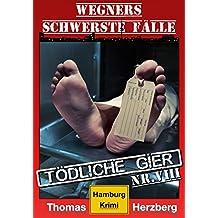 Tödliche Gier: Wegners schwerste Fälle (8. Teil): Hamburg Krimi (German Edition)