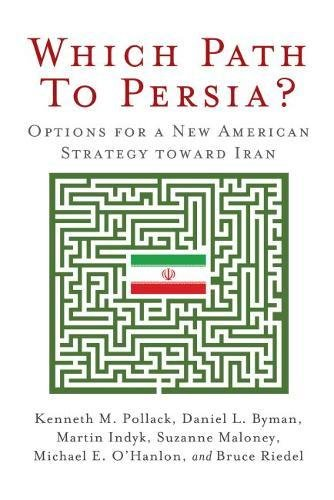 Which Path to Persia?: Options for a New American Strategy toward Iran
