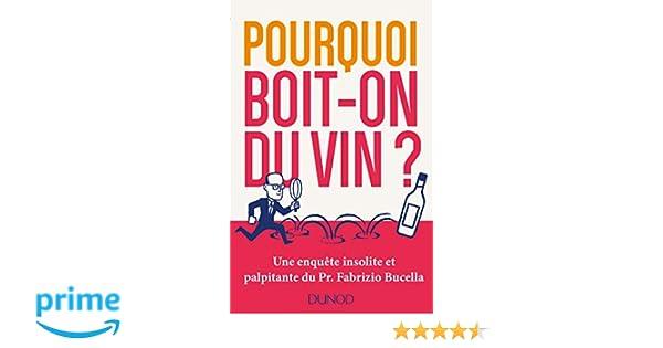 874bd58df4 Amazon.fr - Pourquoi boit-on du vin? - Une enquête insolite et palpitante  du Prof. Fabrizio Bucella - Fabrizio Bucella - Livres