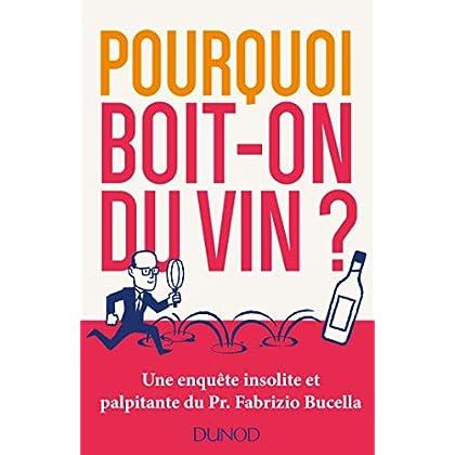 Pourquoi boit-on du vin? - Une enquête insolite et palpitante du Prof. Fabrizio Bucella