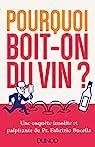 Pourquoi boit-on du vin? - Une enquête insolite et palpitante du Prof. Fabrizio Bucella par Bucella