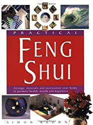 Practical Feng Shui: Arrange, Decorate and Accessorize Your Home to Promote Health, Wealth and Happiness by Simon G. Brown (1998-06-30)
