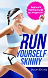 Running: Run Yourself Skinny - The Beginner's Training Guide for Weight Loss