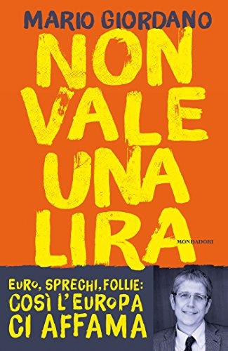 Non vale una lira: Euro, sprechi, follie: cos l'Europa ci affama