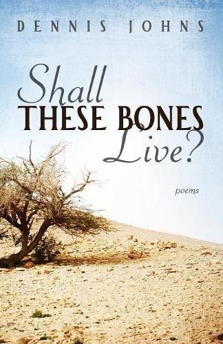 Shall These Bones Live? por Dennis Johns