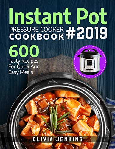 Instant Pot Pressure Cooker Cookbook 2019: 600 Tasty Recipes For Quick And Easy Meals (English Edition) -